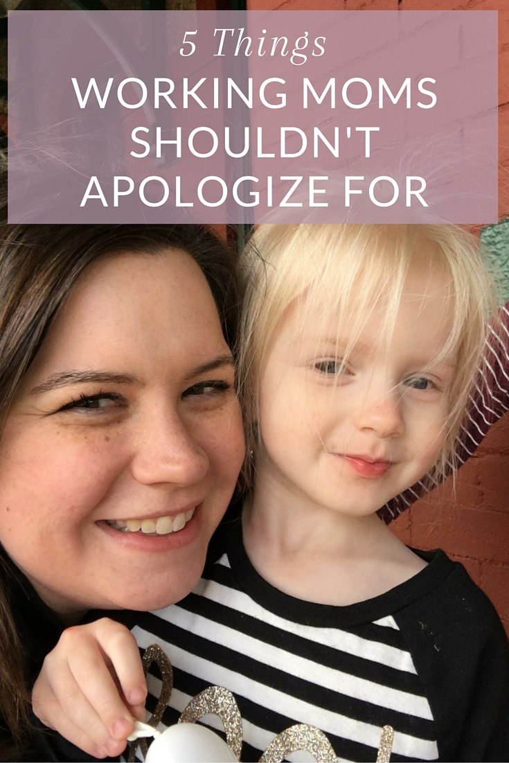 5 Things Working Moms Shouldn't Apologize For