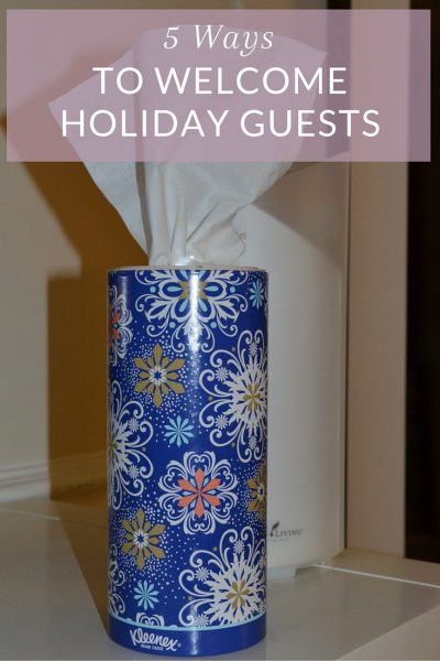 5 Ways to Welcome Holiday Guests