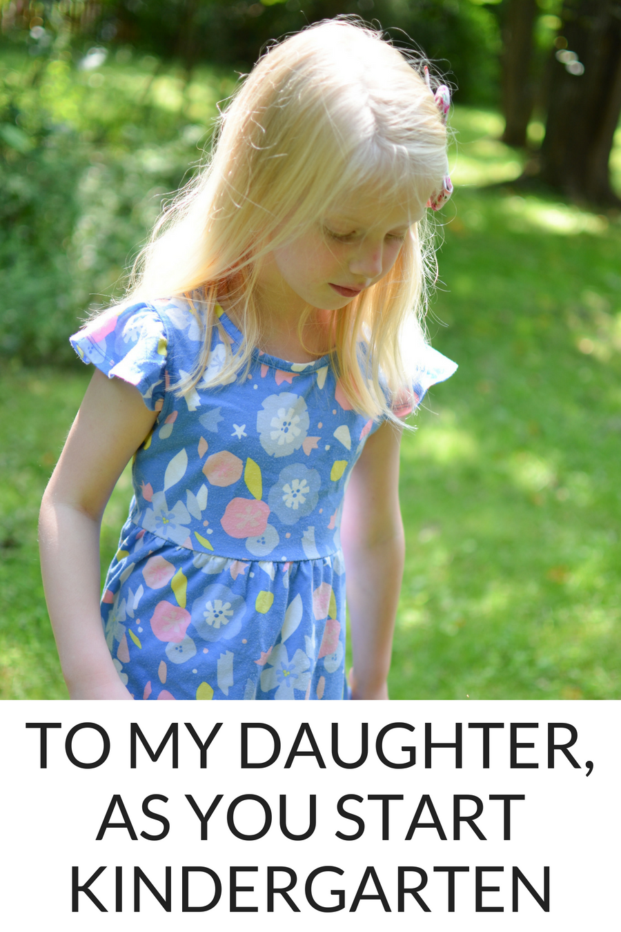 My Daughter is starting Kindergarten this year. She's more than ready, but before she starts - there are just a few things I want her to know.